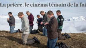 La prière, le cinéma témoin de la foi